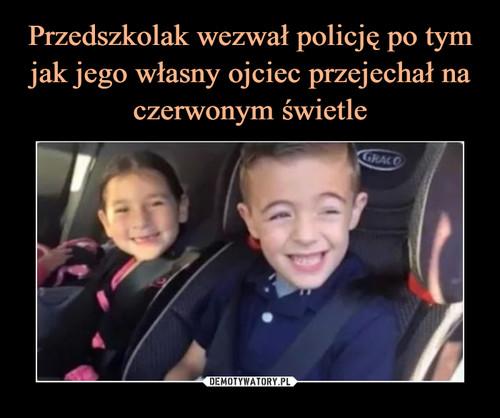 Przedszkolak wezwał policję po tym jak jego własny ojciec przejechał na czerwonym świetle