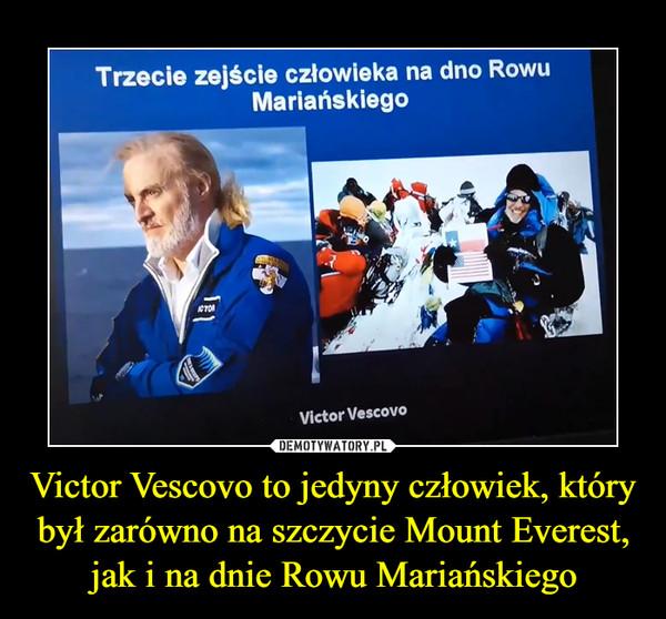 Victor Vescovo to jedyny człowiek, który był zarówno na szczycie Mount Everest, jak i na dnie Rowu Mariańskiego –