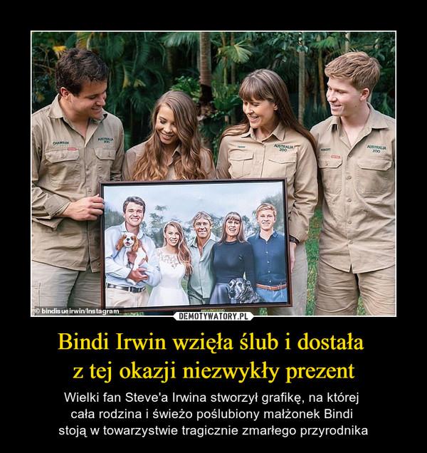 Bindi Irwin wzięła ślub i dostała z tej okazji niezwykły prezent – Wielki fan Steve'a Irwina stworzył grafikę, na której cała rodzina i świeżo poślubiony małżonek Bindi stoją w towarzystwie tragicznie zmarłego przyrodnika