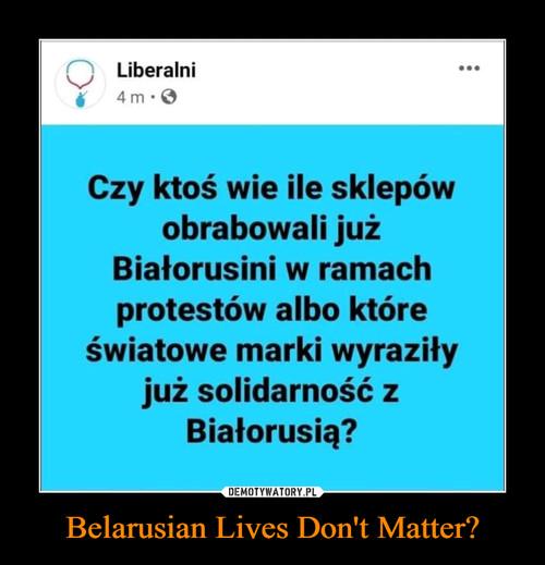 Belarusian Lives Don't Matter?