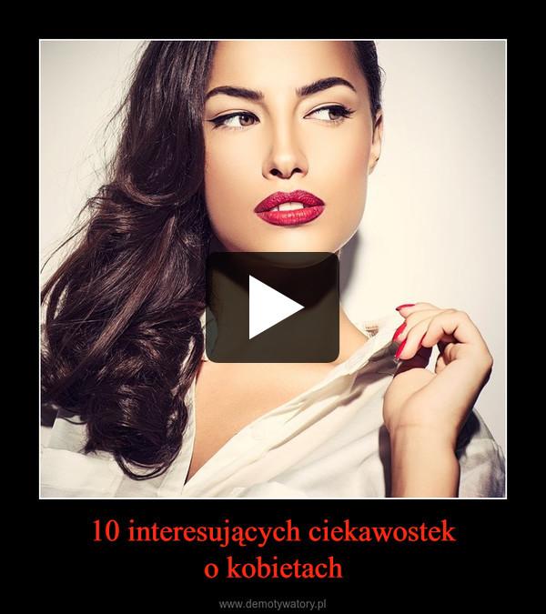 10 interesujących ciekawosteko kobietach –