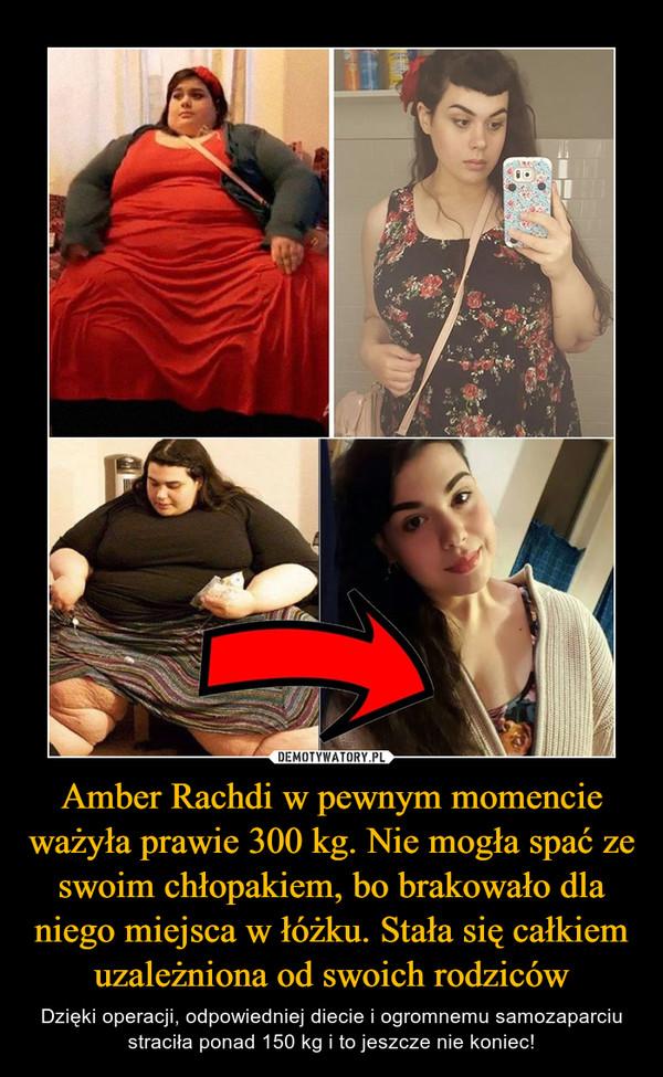 Amber Rachdi w pewnym momencie ważyła prawie 300 kg. Nie mogła spać ze swoim chłopakiem, bo brakowało dla niego miejsca w łóżku. Stała się całkiem uzależniona od swoich rodziców – Dzięki operacji, odpowiedniej diecie i ogromnemu samozaparciu straciła ponad 150 kg i to jeszcze nie koniec!