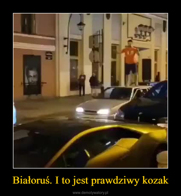 Białoruś. I to jest prawdziwy kozak –