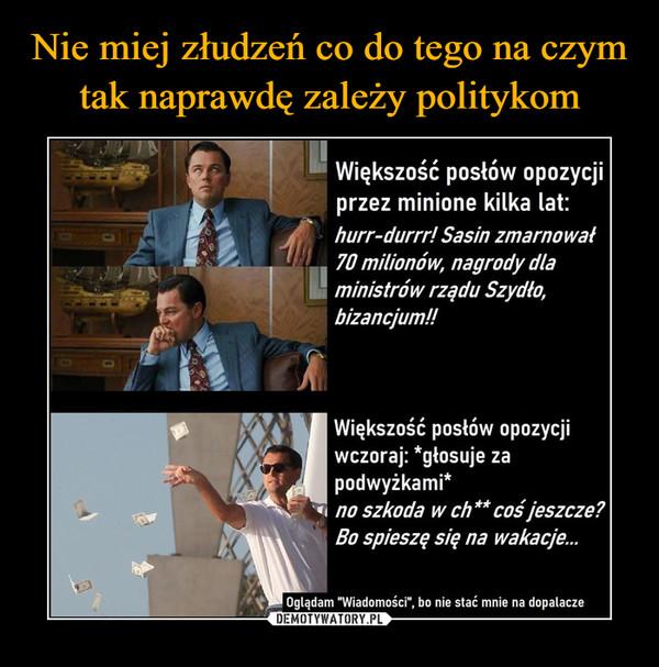 """–  Większość posłów opozycji przez minione kilka lat: hurr-durrr! Sasin zmarnował 70 milionów, nagrody dla ministrów rządu Szydło, bizancjum!! Większość posłów opozycji wczoraj: *głosuje za podwyżkami* no szkoda w ch** coś jeszcze? Bo spieszę się na wakacje... """"Wiadomości"""", bo nie stać mnie na dopalacze"""