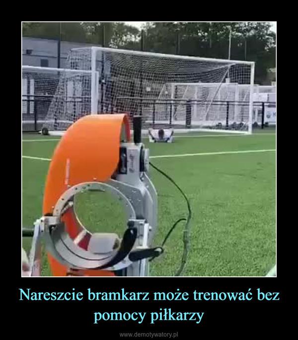 Nareszcie bramkarz może trenować bez pomocy piłkarzy –