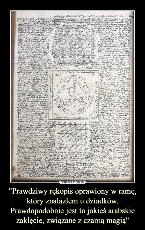 """""""Prawdziwy rękopis oprawiony w ramę, który znalazłem u dziadków. Prawdopodobnie jest to jakieś arabskie zaklęcie, związane z czarną magią"""" –"""