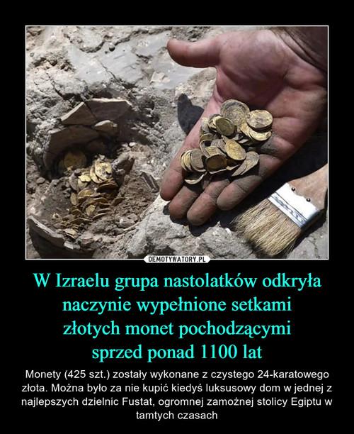 W Izraelu grupa nastolatków odkryła naczynie wypełnione setkami złotych monet pochodzącymi sprzed ponad 1100 lat