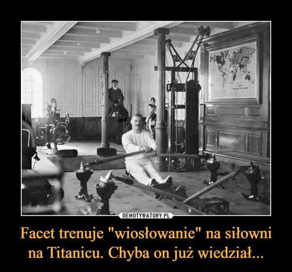 """Facet trenuje """"wiosłowanie"""" na siłowni na Titanicu. Chyba on już wiedział... –"""