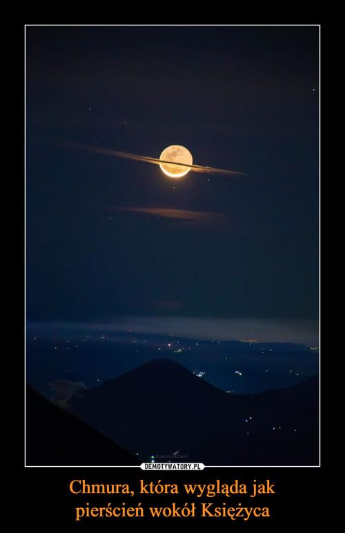 Chmura, która wygląda jak pierścień wokół Księżyca