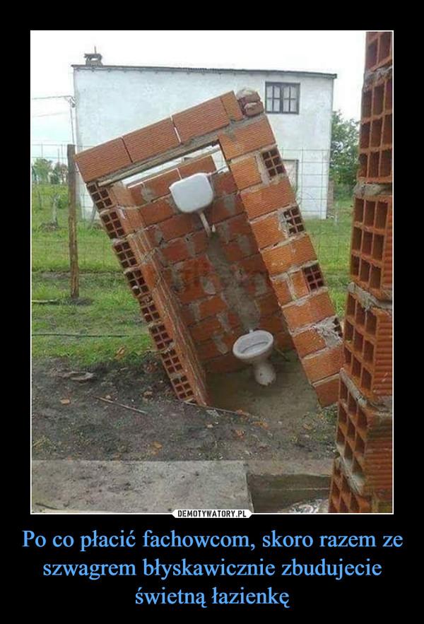 Po co płacić fachowcom, skoro razem ze szwagrem błyskawicznie zbudujecie świetną łazienkę –