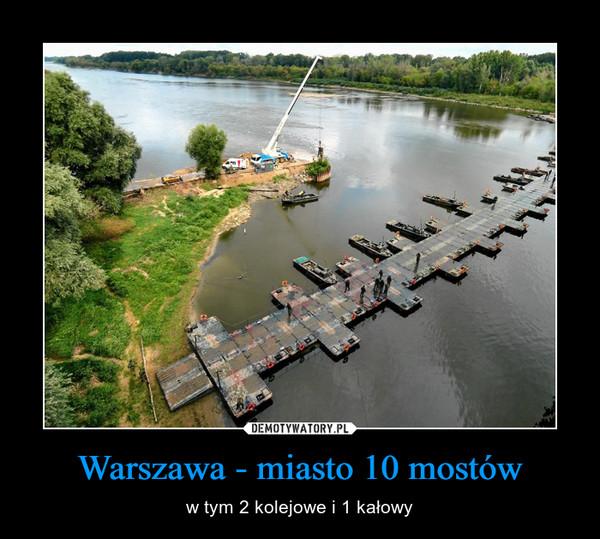 Warszawa - miasto 10 mostów – w tym 2 kolejowe i 1 kałowy