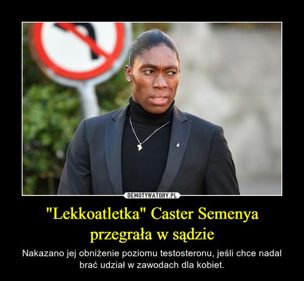 """""""Lekkoatletka"""" Caster Semenya przegrała w sądzie – Nakazano jej obniżenie poziomu testosteronu, jeśli chce nadal brać udział w zawodach dla kobiet."""