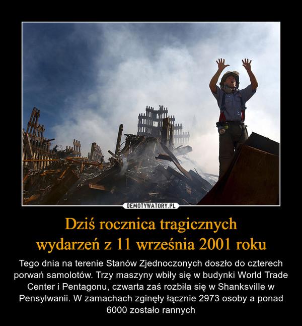 Dziś rocznica tragicznychwydarzeń z 11 września 2001 roku – Tego dnia na terenie Stanów Zjednoczonych doszło do czterech porwań samolotów. Trzy maszyny wbiły się w budynki World Trade Center i Pentagonu, czwarta zaś rozbiła się w Shanksville w Pensylwanii. W zamachach zginęły łącznie 2973 osoby a ponad 6000 zostało rannych