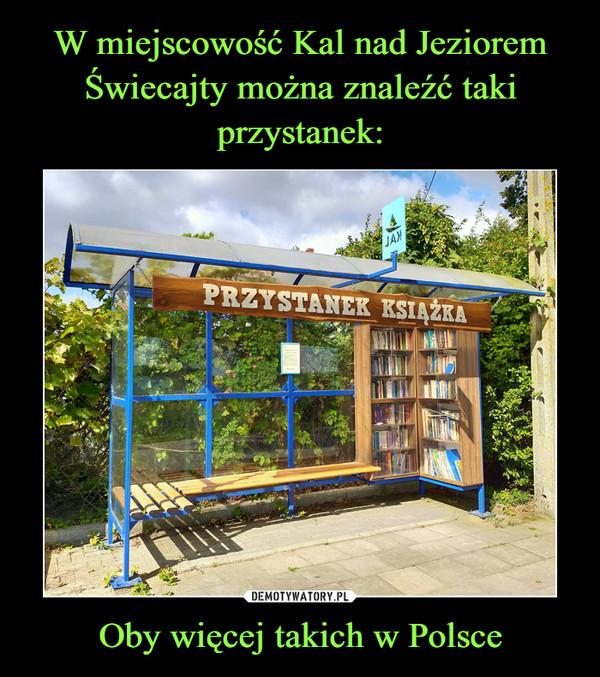 W miejscowość Kal nad Jeziorem Świecajty można znaleźć taki przystanek: Oby więcej takich w Polsce