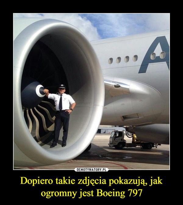 Dopiero takie zdjęcia pokazują, jak ogromny jest Boeing 797 –