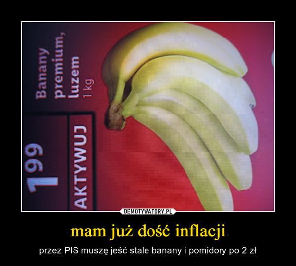 mam już dość inflacji – przez PIS muszę jeść stale banany i pomidory po 2 zł
