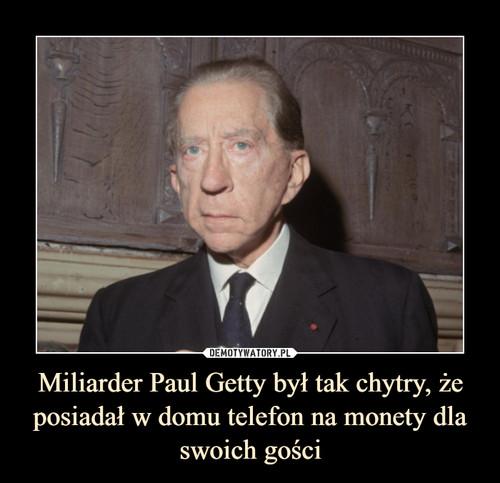 Miliarder Paul Getty był tak chytry, że posiadał w domu telefon na monety dla swoich gości