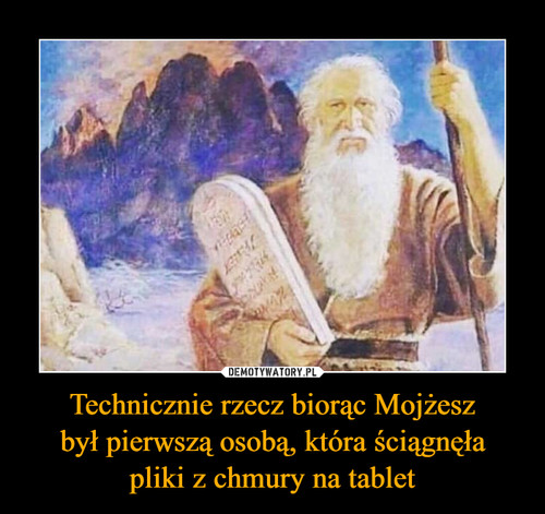 Technicznie rzecz biorąc Mojżesz był pierwszą osobą, która ściągnęła pliki z chmury na tablet