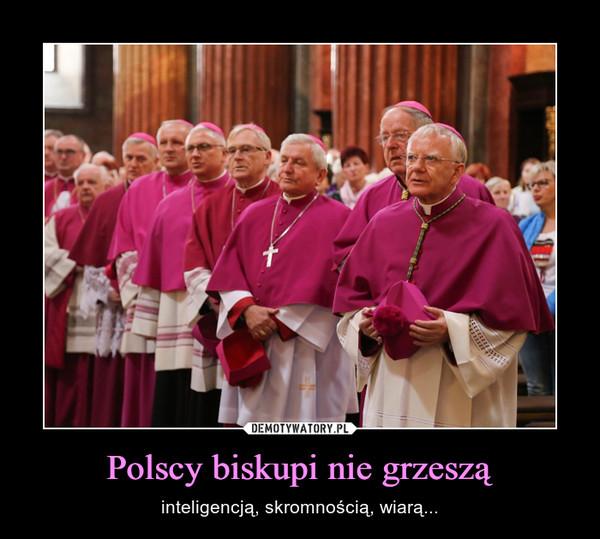 Polscy biskupi nie grzeszą – inteligencją, skromnością, wiarą...