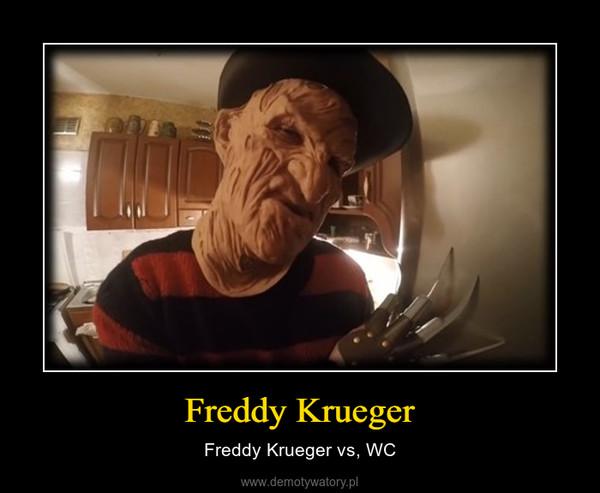 Freddy Krueger – Freddy Krueger vs, WC