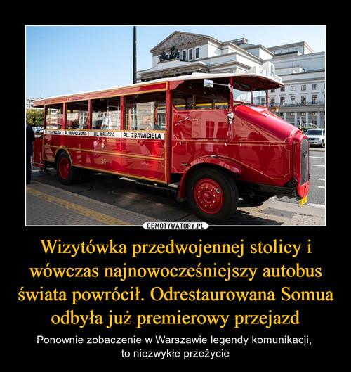 Wizytówka przedwojennej stolicy i wówczas najnowocześniejszy autobus świata powrócił. Odrestaurowana Somua odbyła już premierowy przejazd
