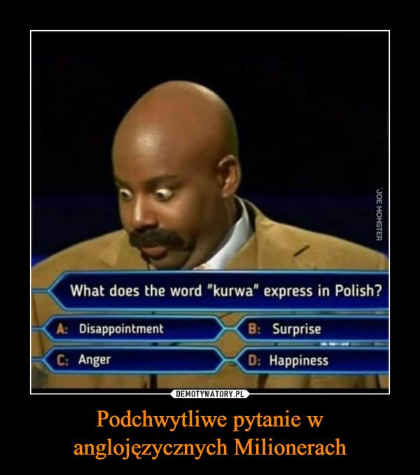 "Podchwytliwe pytanie w anglojęzycznych Milionerach –  What does the word ""kurwa"" express in Polish?A: DisappointmentB: SurpriseC: AngerD: Happiness"