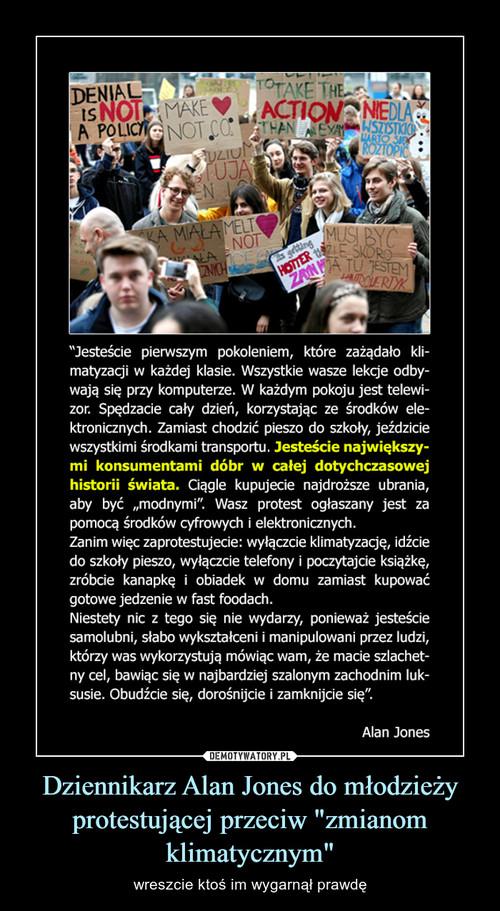 """Dziennikarz Alan Jones do młodzieży protestującej przeciw """"zmianom klimatycznym"""""""