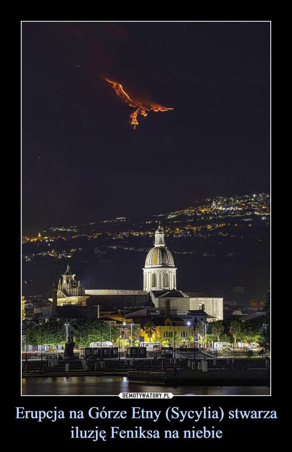 Erupcja na Górze Etny (Sycylia) stwarza iluzję Feniksa na niebie –