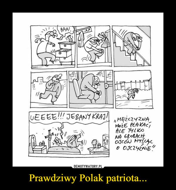 Prawdziwy Polak patriota... –