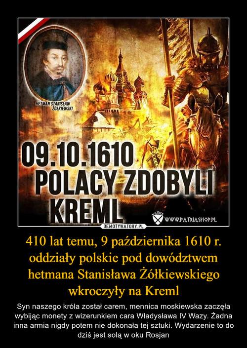 410 lat temu, 9 października 1610 r. oddziały polskie pod dowództwem hetmana Stanisława Żółkiewskiego wkroczyły na Kreml