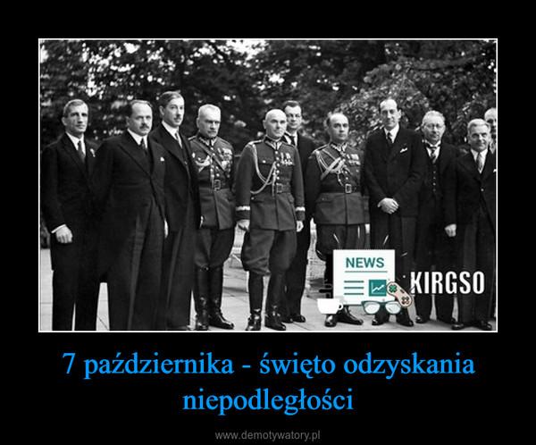 7 października - święto odzyskania niepodległości –
