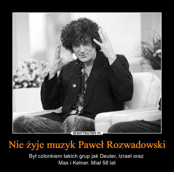 Nie żyje muzyk Paweł Rozwadowski – Był członkiem takich grup jak Deuter, Izrael oraz Max i Kelner. Miał 58 lat