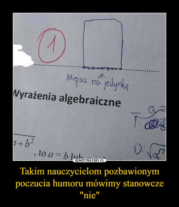 """Takim nauczycielom pozbawionym poczucia humoru mówimy stanowcze """"nie"""" –"""