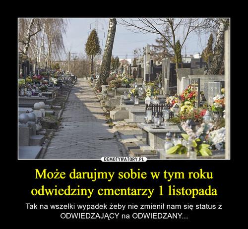 Może darujmy sobie w tym roku odwiedziny cmentarzy 1 listopada