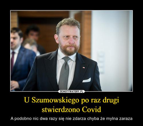 U Szumowskiego po raz drugi stwierdzono Covid