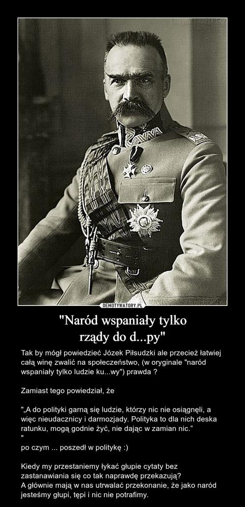 """""""Naród wspaniały tylko rządy do d...py"""""""