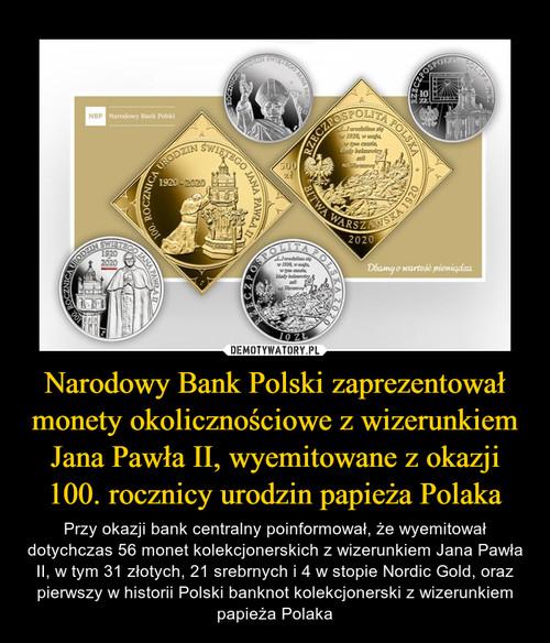 Narodowy Bank Polski zaprezentował monety okolicznościowe z wizerunkiem Jana Pawła II, wyemitowane z okazji 100. rocznicy urodzin papieża Polaka