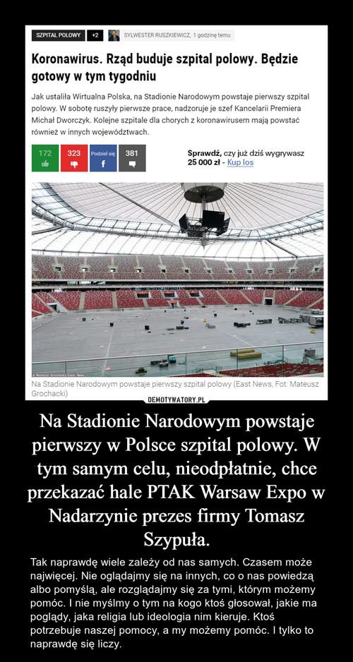 Na Stadionie Narodowym powstaje pierwszy w Polsce szpital polowy. W tym samym celu, nieodpłatnie, chce przekazać hale PTAK Warsaw Expo w Nadarzynie prezes firmy Tomasz Szypuła.