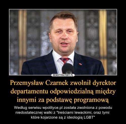 Przemysław Czarnek zwolnił dyrektor departamentu odpowiedzialną między innymi za podstawę programową