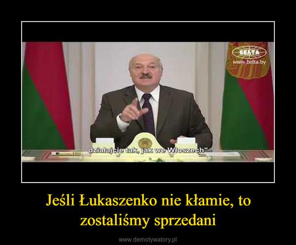 Jeśli Łukaszenko nie kłamie, to zostaliśmy sprzedani –