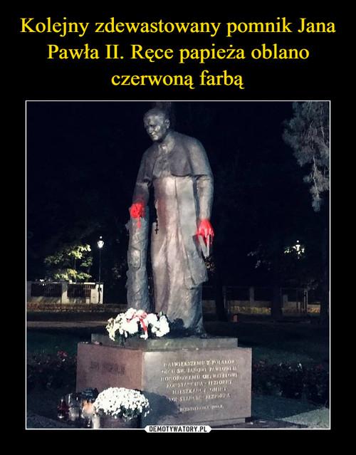 Kolejny zdewastowany pomnik Jana Pawła II. Ręce papieża oblano czerwoną farbą