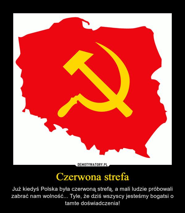 Czerwona strefa – Już kiedyś Polska była czerwoną strefą, a mali ludzie próbowali zabrać nam wolność... Tyle, że dziś wszyscy jesteśmy bogatsi o tamte doświadczenia!