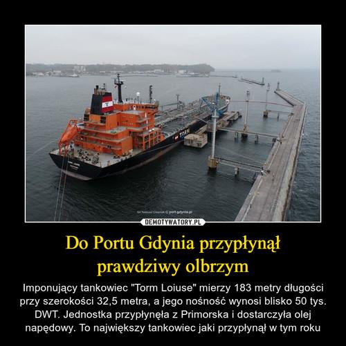 Do Portu Gdynia przypłynął prawdziwy olbrzym