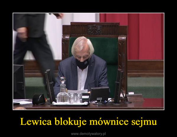 Lewica blokuje mównice sejmu –