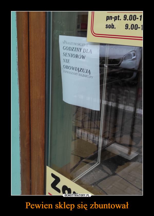 Pewien sklep się zbuntował –  GODZINY DLA SENIORÓW NIE OBOWIĄZUJĄ