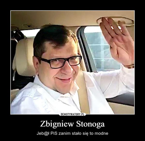 Zbigniew Stonoga – Jeb@ł PiS zanim stało się to modne