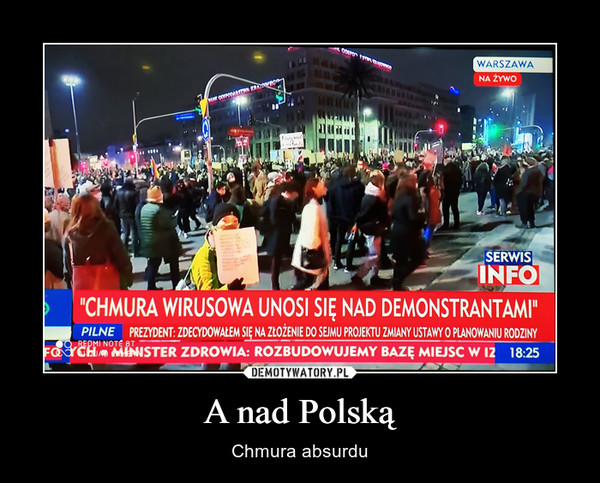 A nad Polską – Chmura absurdu Chmura wirusowa unosi się nad demonstrantami