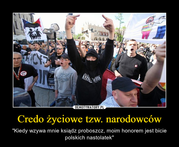 """Credo życiowe tzw. narodowców – """"Kiedy wzywa mnie ksiądz proboszcz, moim honorem jest bicie polskich nastolatek"""""""