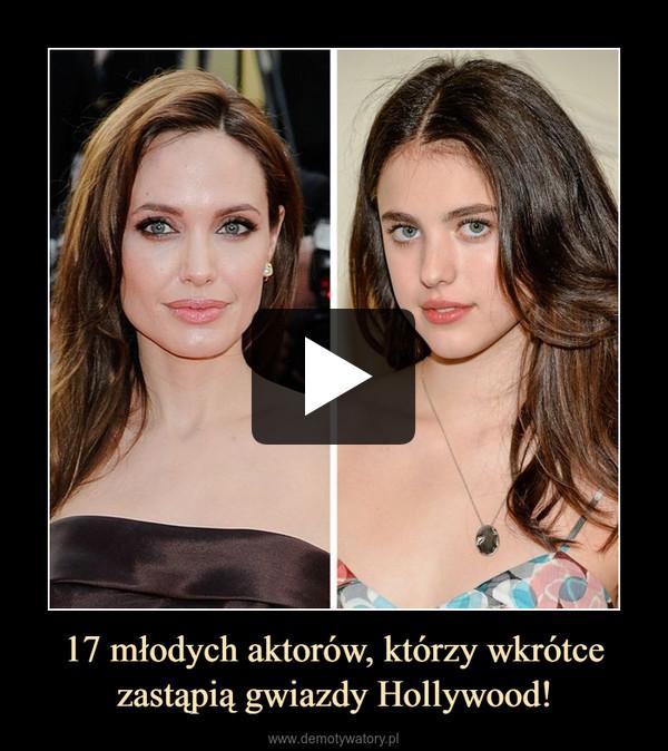 17 młodych aktorów, którzy wkrótce zastąpią gwiazdy Hollywood! –