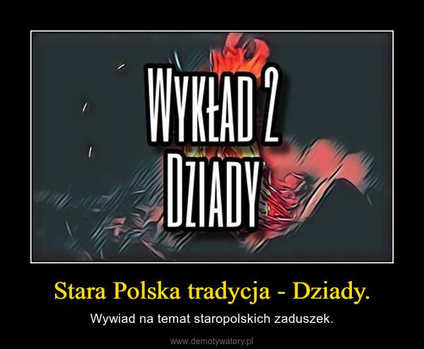 Stara Polska tradycja - Dziady. – Wywiad na temat staropolskich zaduszek.